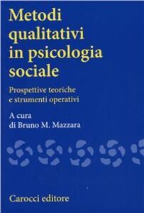 Metodi qualitativi in psicologia sociale. Prospettive teoriche e strumenti operativi