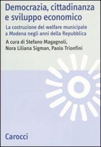Foto Cover di Democrazia, cittadinanza e sviluppo economico. La costruzione del welfare municipale a Modena negli anni della Repubblica, Libro di  edito da Carocci