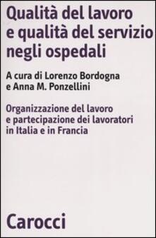 Qualità del lavoro e qualità del servizio negli ospedali. Organizzazione del lavoro e partecipazione dei lavoratori in Italia e in Francia - copertina