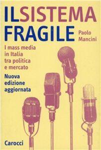 Foto Cover di Il sistema fragile. I mass media in Italia tra politica e mercato, Libro di Paolo Mancini, edito da Carocci