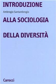 Introduzione alla sociologia delle diversità - Ambrogio Santambrogio - copertina