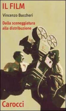 Il film. Dalla sceneggiatura alla distribuzione - Vincenzo Buccheri - copertina