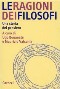 Libro Le ragioni dei filosofi. Una storia del pensiero