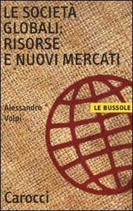 Foto Cover di Le società globali: risorse e nuovi mercati, Libro di Alessandro Volpi, edito da Carocci