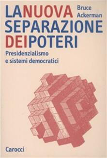 La nuova separazione dei poteri. Presidenzialismo e sistemi democratici - Bruce Ackerman - copertina