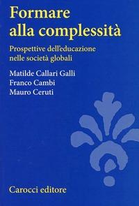 Formare alla complessità. Prospettive dell'educazione nelle società globali - Callari Galli Matilde Cambi Franco Ceruti Mauro - wuz.it