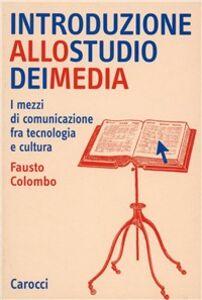 Libro Introduzione allo studio dei media. I mezzi di comunicazione fra tecnologia e cultura Fausto Colombo