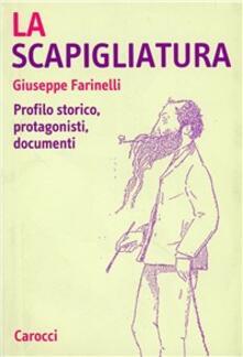 La scapigliatura. Profilo storico, protagonisti, documenti - Giuseppe Farinelli - copertina