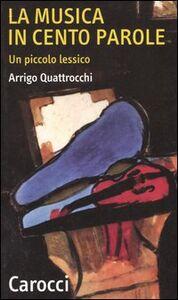 Libro La musica in cento parole. Un piccolo lessico Arrigo Quattrocchi