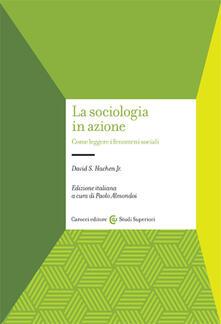 La sociologia in azione. Come leggere i fenomeni sociali.pdf