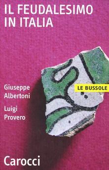 Il feudalesimo in Italia - Giuseppe Albertoni,Luigi Provero - copertina
