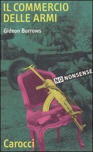 Foto Cover di Il commercio delle armi, Libro di Gideon Burrows, edito da Carocci