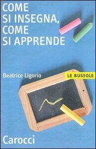 Foto Cover di Come si insegna, come si apprende, Libro di M. Beatrice Ligorio, edito da Carocci