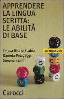 Apprendere la lingua scritta: le abilità di base - Teresa G. Scalisi,Daniela Pelagaggi,Simona Fanini - copertina