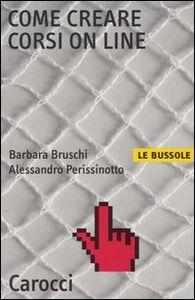 Libro Come creare corsi on line Barbara Bruschi , Alessandro Perissinotto