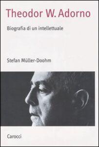 Foto Cover di Theodor W. Adorno. Biografia di un intellettuale, Libro di Stefan Müller-Doohm, edito da Carocci
