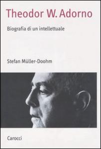 Libro Theodor W. Adorno. Biografia di un intellettuale Stefan Müller-Doohm