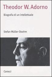 Theodor W. Adorno. Biografia di un intellettuale