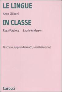 Libro Le lingue in classe. Discorso, apprendimento, socializzazione Anna Ciliberti , Rosa Pugliese , Laurie Anderson