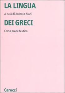 La lingua dei Greci. Corso propedeutico - copertina