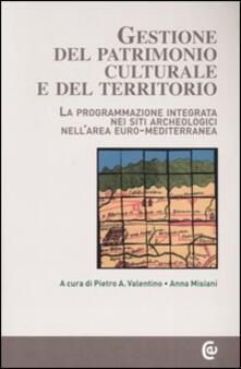 Gestione del patrimonio culturale e del territorio. La programmazione integrata nei siti archeologici nellarea euro-mediterranea. Con CD-ROM.pdf