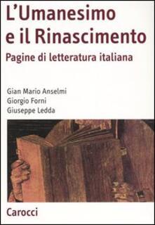 L' Umanesimo e il Rinascimento. Pagine di letteratura italiana - G. Mario Anselmi,Giorgio Forni,Giuseppe Ledda - copertina