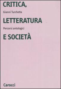 Libro Critica, letteratura e società. Percorsi antologici Gianni Turchetta