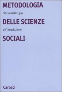 Libro Metodologia delle scienze sociali. Un'introduzione Cinzia Meraviglia