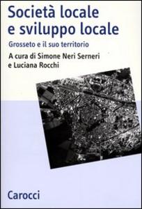 Libro Società locale e sviluppo locale. Grosseto e il suo territorio