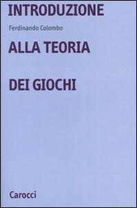 Foto Cover di Introduzione alla teoria dei giochi, Libro di Ferdinando Colombo, edito da Carocci