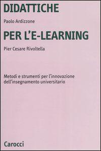 Libro Didattiche per l'e-learning. Metodi e strumenti per l'innovazione dell'insegnamento universitario Paolo Ardizzone , P. Cesare Rivoltella