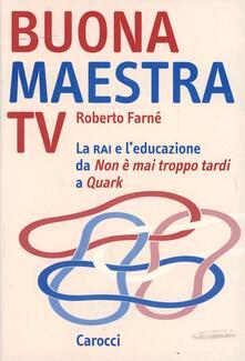 Buona maestra Tv. La Rai e l'educazione. Da «Non è mai troppo tardi» a «Quark» - Roberto Farné - copertina
