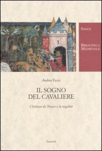 Libro Il sogno del cavaliere. Chrétien de Troyes e la regalità Andrea Fassò , Michela Salvini