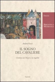 Il sogno del cavaliere. Chrétien de Troyes e la regalità - Andrea Fassò,Michela Salvini - copertina