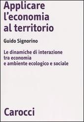 Applicare l'economia al territorio. Le dinamiche di interazione tra economia e ambiente ecologico e sociale
