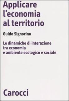 Listadelpopolo.it Applicare l'economia al territorio. Le dinamiche di interazione tra economia e ambiente ecologico e sociale Image