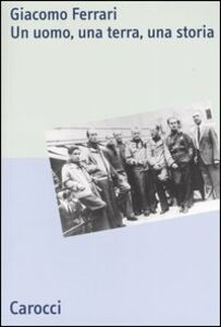 Libro Giacomo Ferrari. Un uomo, una terra, una storia