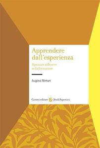 Libro Apprendere dall'esperienza. Il pensare riflessivo nella formazione Luigina Mortari