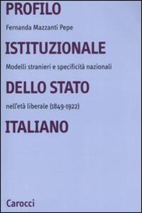 Profilo istituzionale dello Stato italiano. Modelli stranieri e specificità nazionali nell'età liberale (1849-1922)
