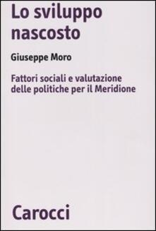 Lo sviluppo nascosto. Fattori sociali e valutazione delle politiche per il Meridione.pdf