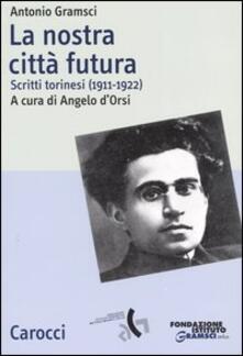 La nostra città futura. Scritti torinesi (1911-1922).pdf