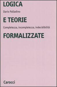 Libro Logica e teorie formalizzate. Completezza, incompletezza, indecidibilità Dario Palladino