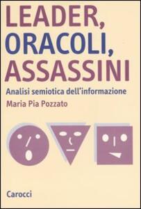 Libro Leader, oracoli, assassini. Analisi semiotica dell'informazione M. Pia Pozzato