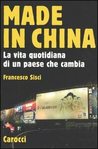 Libro Made in China. La vita quotidiana di un paese che cambia Francesco Sisci