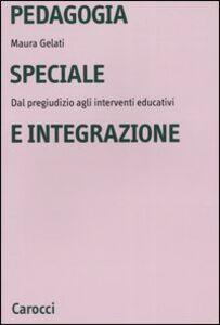 Foto Cover di Pedagogia speciale e integrazione. Dal pregiudizio agli interventi educativi, Libro di Maura Gelati, edito da Carocci