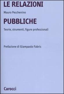 Le relazioni pubbliche. Teorie, strumenti, figure professionali -  Mauro Pecchenino - copertina