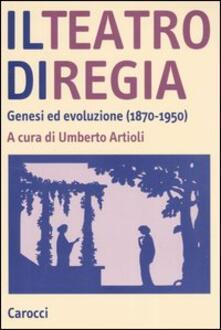 Il teatro di regia. Genesi ed evoluzione (1870-1950) - copertina