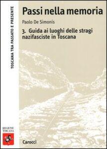 Libro Passi nella memoria. Vol. 3: Guida ai luoghi delle stragi nazifasciste in Toscana. Paolo De Simonis