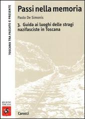 Passi nella memoria. Vol. 3: Guida ai luoghi delle stragi nazifasciste in Toscana.