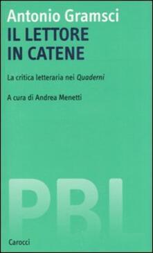 Il lettore in catene. La critica letteraria nei Quaderni -  Antonio Gramsci - copertina
